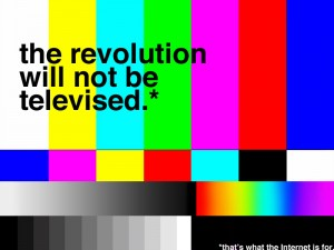 the-revolution-will-not-be-televised-thats-what-the-internet-is-for-300x225