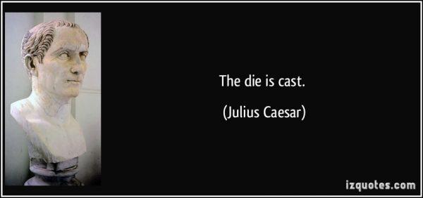 quote-the-die-is-cast-julius-caesar-29713